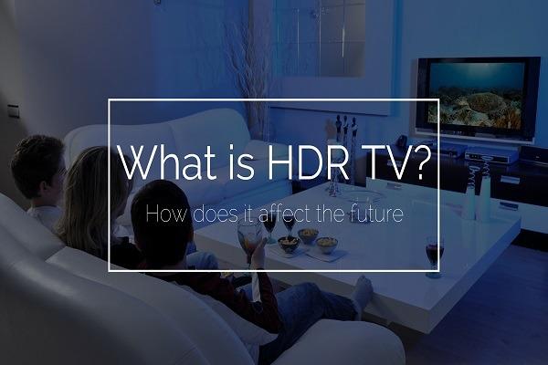 Elewa Zaidi Kuhusu Teknolojia ya Televisheni ya HDR TV